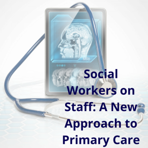 Social Workers On Staff: A New Approach To Primary Care